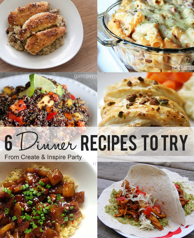 Create & Inspire Party 6/7: 6 Dinner Recipes To Try